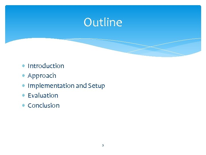 Outline Introduction Approach Implementation and Setup Evaluation Conclusion 3