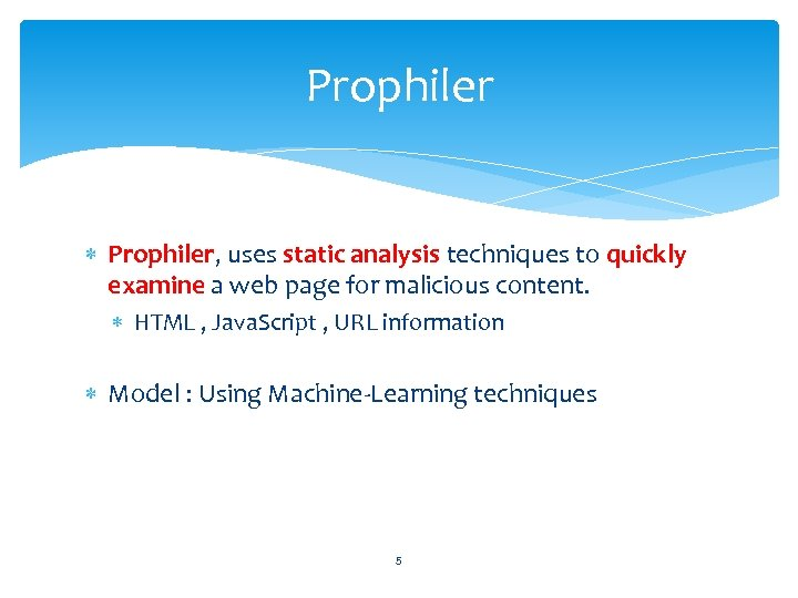 Prophiler Prophiler, uses static analysis techniques to quickly examine a web page for malicious