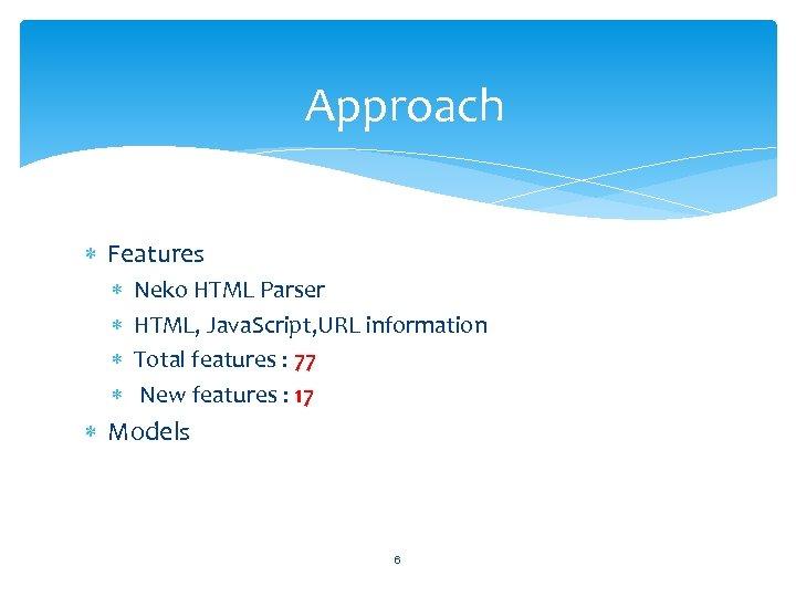 Approach Features Neko HTML Parser HTML, Java. Script, URL information Total features : 77