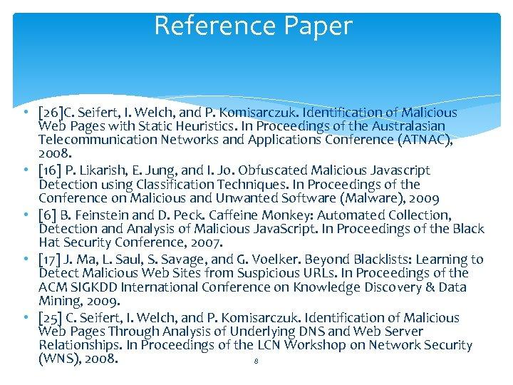 Reference Paper • [26]C. Seifert, I. Welch, and P. Komisarczuk. Identification of Malicious Web