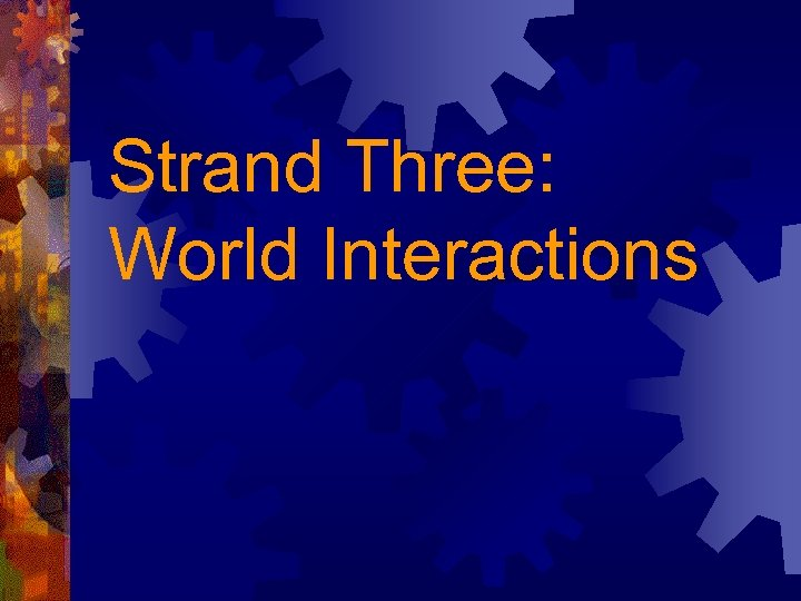 Strand Three: World Interactions