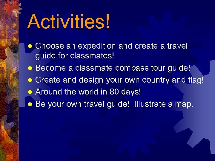 Activities! ® Choose an expedition and create a travel guide for classmates! ® Become