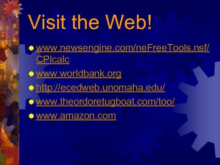 Visit the Web! ® www. newsengine. com/ne. Free. Tools. nsf/ CPlcalc ® www. worldbank.