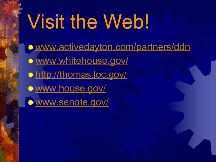 Visit the Web! ® www. activedayton. com/partners/ddn ® www. whitehouse. gov/ ® http: //thomas.