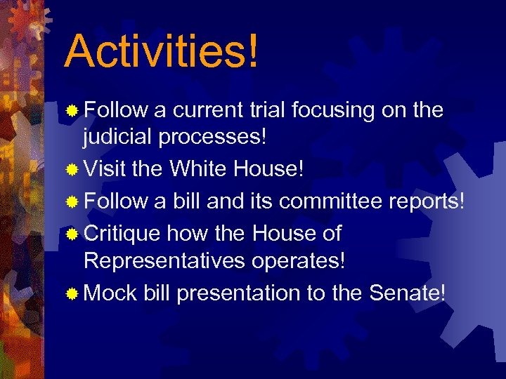 Activities! ® Follow a current trial focusing on the judicial processes! ® Visit the