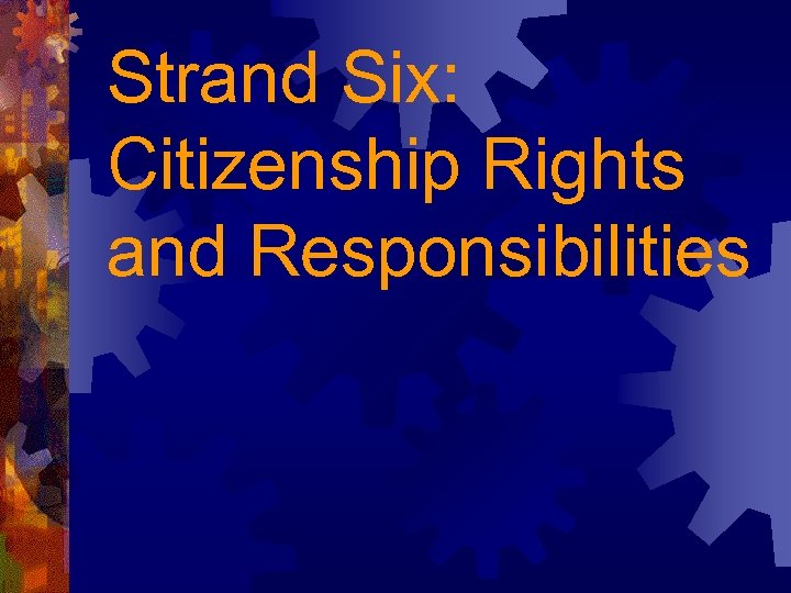 Strand Six: Citizenship Rights and Responsibilities