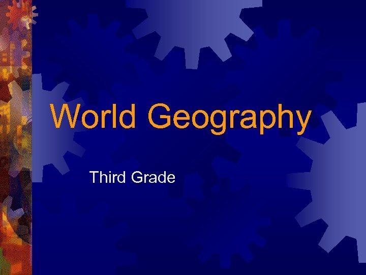 World Geography Third Grade