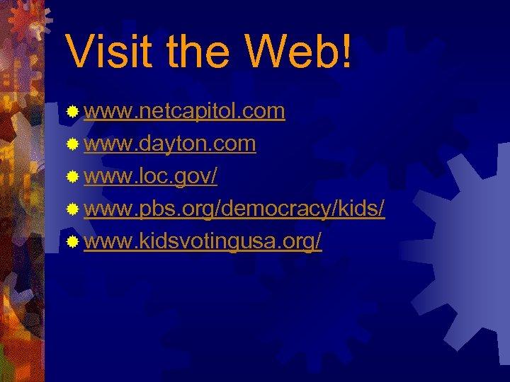 Visit the Web! ® www. netcapitol. com ® www. dayton. com ® www. loc.