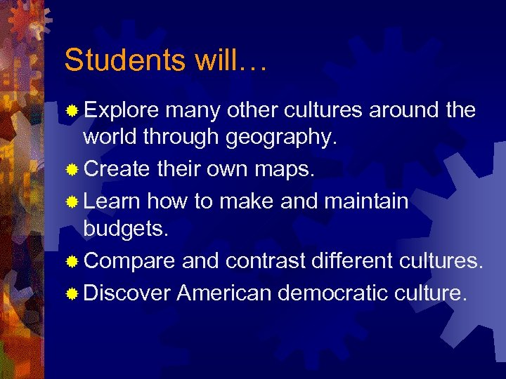 Students will… ® Explore many other cultures around the world through geography. ® Create