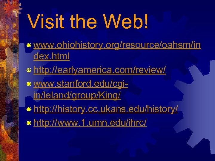 Visit the Web! www. ohiohistory. org/resource/oahsm/in dex. html ¯ http: //earlyamerica. com/review/ www. stanford.