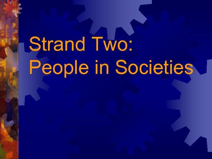 Strand Two: People in Societies