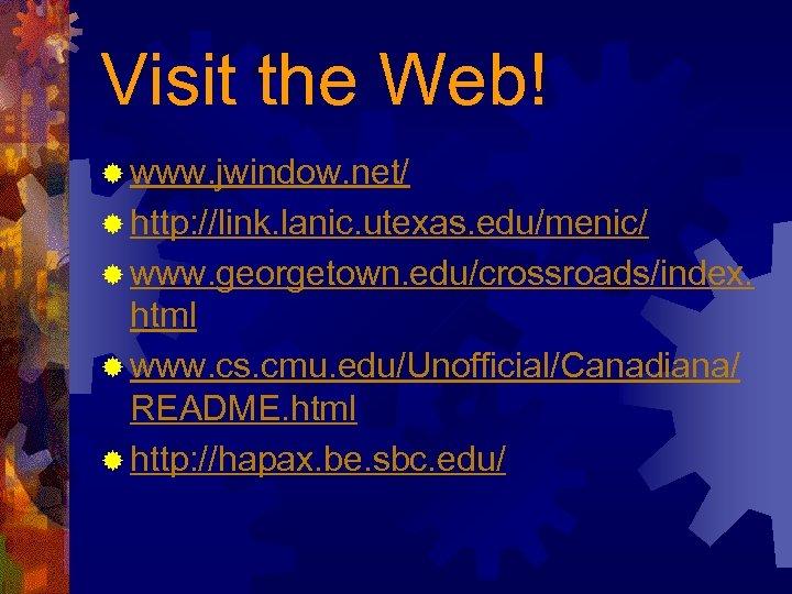 Visit the Web! ® www. jwindow. net/ ® http: //link. lanic. utexas. edu/menic/ ®