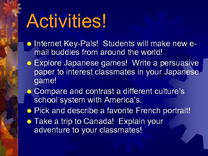Activities! ® Internet Key-Pals! Students will make new email buddies from around the world!