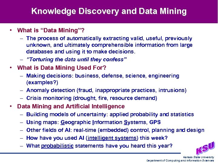 "Knowledge Discovery and Data Mining • What is ""Data Mining""? – The process of"