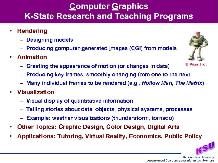 Computer Graphics K-State Research and Teaching Programs • Rendering – Designing models – Producing
