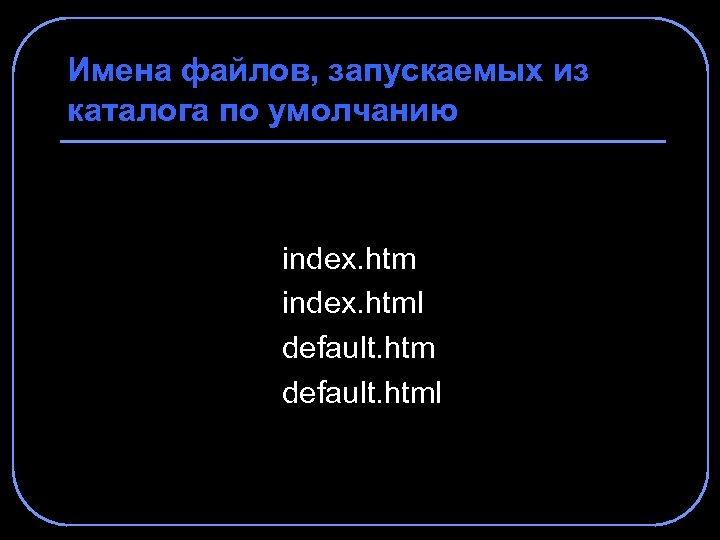 Имена файлов, запускаемых из каталога по умолчанию index. html default. html