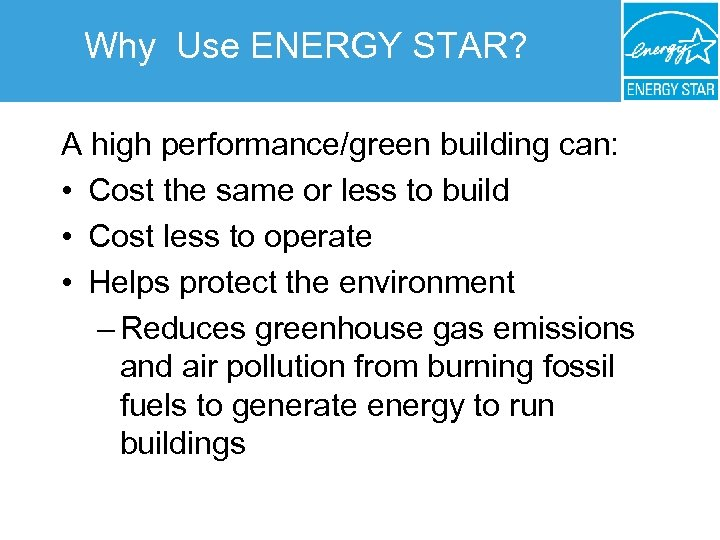 Why Use ENERGY STAR? A high performance/green building can: • Cost the same or