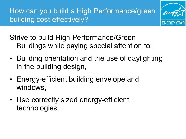 How can you build a High Performance/green building cost-effectively? Strive to build High Performance/Green