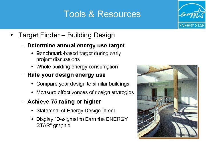 Tools & Resources • Target Finder – Building Design – Determine annual energy use