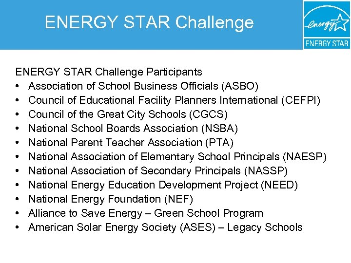 ENERGY STAR Challenge Participants • Association of School Business Officials (ASBO) • Council of