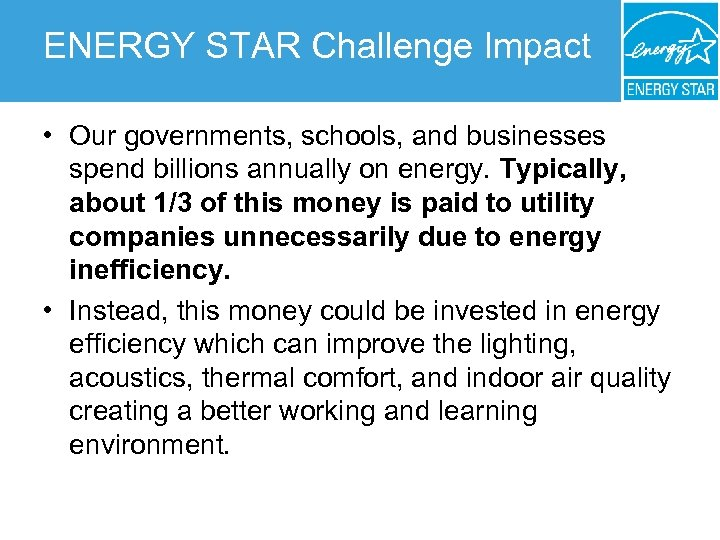 ENERGY STAR Challenge Impact • Our governments, schools, and businesses spend billions annually on
