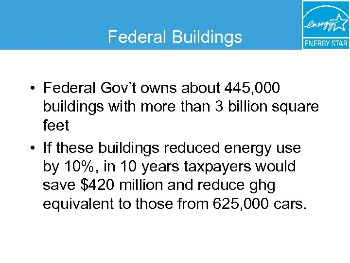 Federal Buildings • Federal Gov't owns about 445, 000 buildings with more than 3