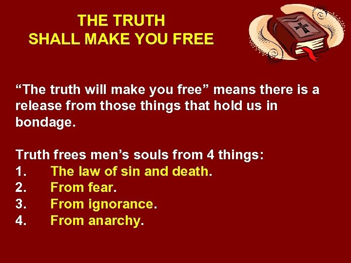 """THE TRUTH SHALL MAKE YOU FREE """"The truth will make you free"""" means there"""