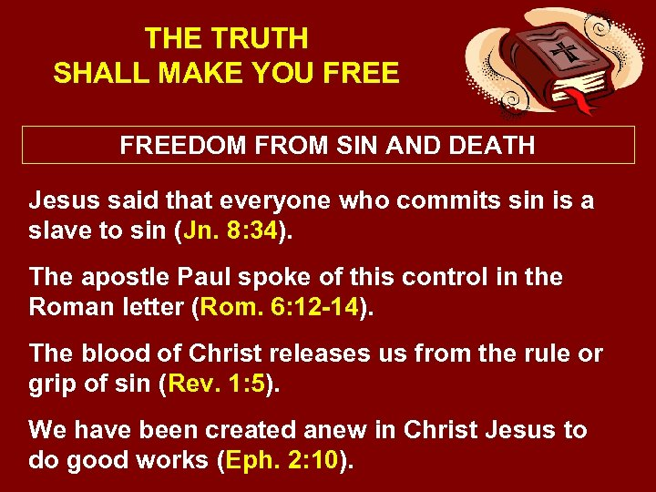 THE TRUTH SHALL MAKE YOU FREEDOM FROM SIN AND DEATH Jesus said that everyone