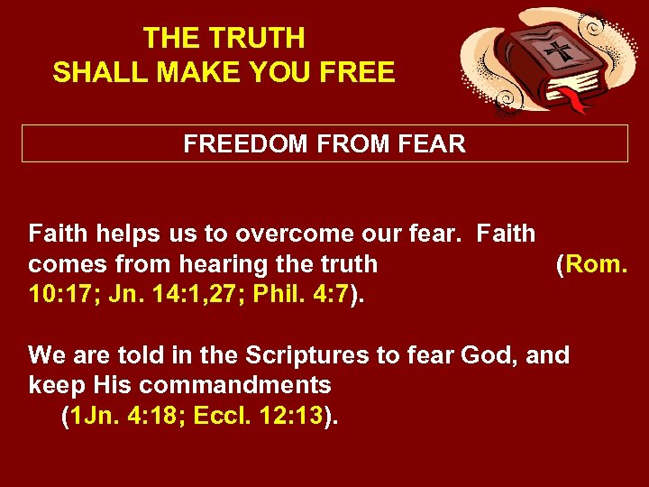 THE TRUTH SHALL MAKE YOU FREEDOM FROM FEAR Faith helps us to overcome our