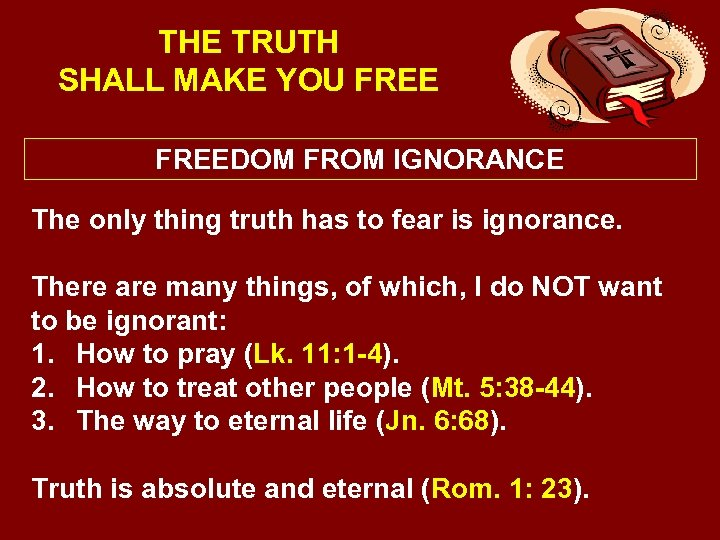 THE TRUTH SHALL MAKE YOU FREEDOM FROM IGNORANCE The only thing truth has to