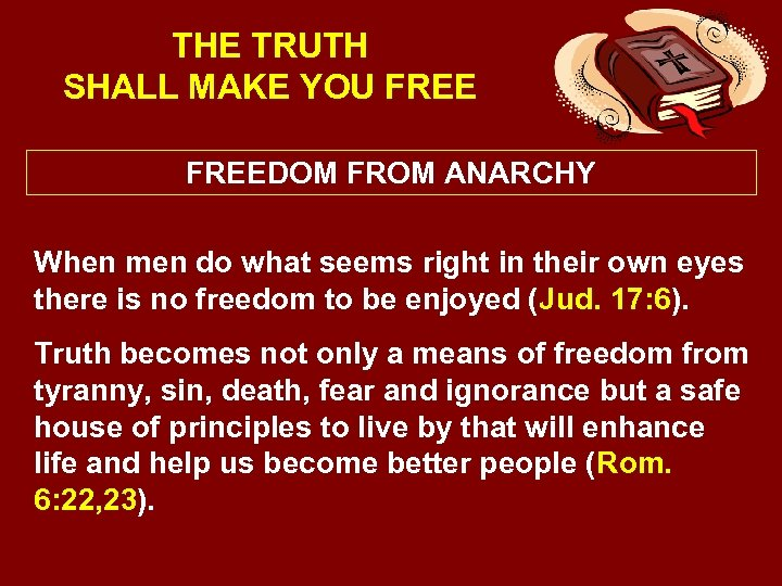 THE TRUTH SHALL MAKE YOU FREEDOM FROM ANARCHY When men do what seems right