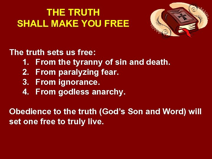 THE TRUTH SHALL MAKE YOU FREE The truth sets us free: 1. From the