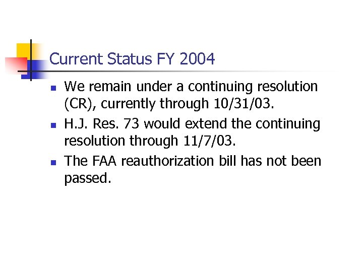 Current Status FY 2004 n n n We remain under a continuing resolution (CR),