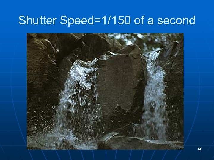 Shutter Speed=1/150 of a second 12