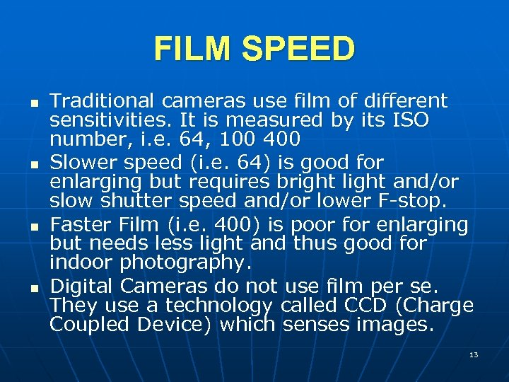 FILM SPEED n n Traditional cameras use film of different sensitivities. It is measured