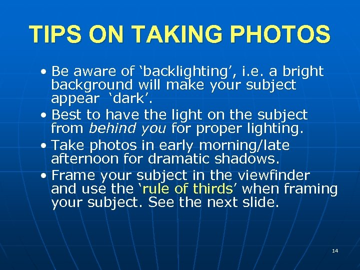 TIPS ON TAKING PHOTOS • Be aware of 'backlighting', i. e. a bright background