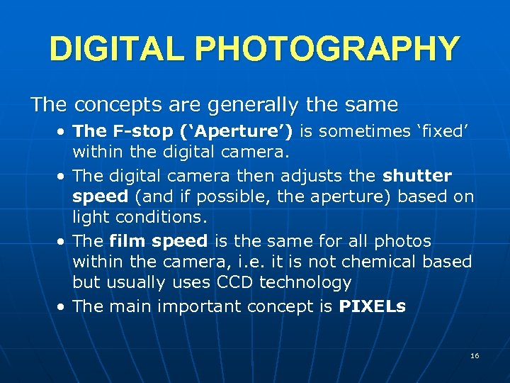 DIGITAL PHOTOGRAPHY The concepts are generally the same • The F-stop ('Aperture') is sometimes