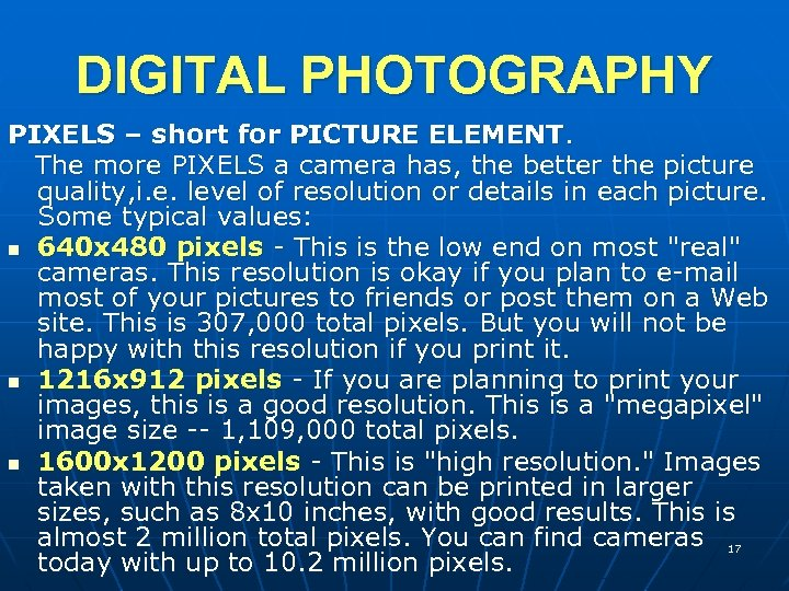 DIGITAL PHOTOGRAPHY PIXELS – short for PICTURE ELEMENT. The more PIXELS a camera has,
