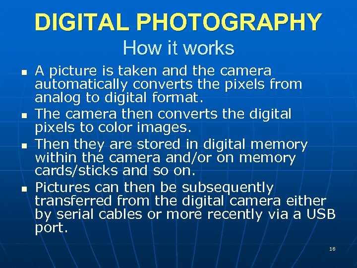 DIGITAL PHOTOGRAPHY How it works n n A picture is taken and the camera