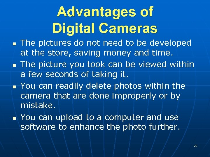 Advantages of Digital Cameras n n The pictures do not need to be developed