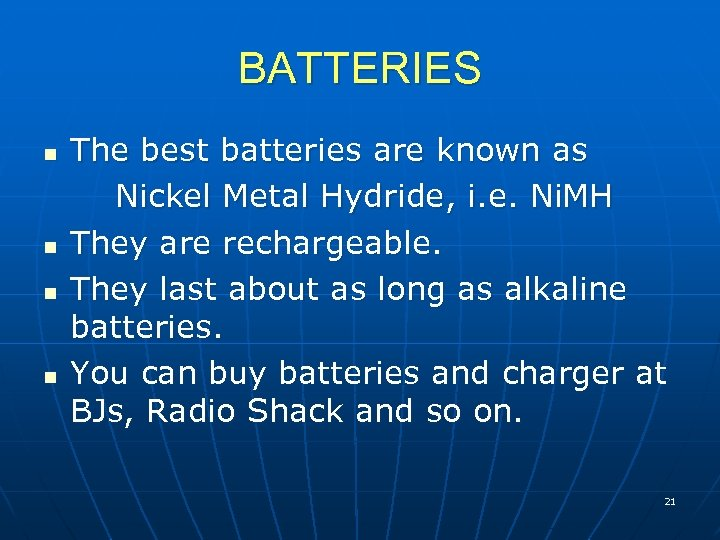 BATTERIES n n The best batteries are known as Nickel Metal Hydride, i. e.