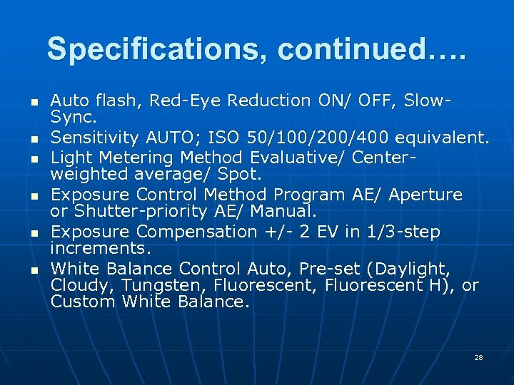 Specifications, continued…. n n n Auto flash, Red-Eye Reduction ON/ OFF, Slow. Sync. Sensitivity