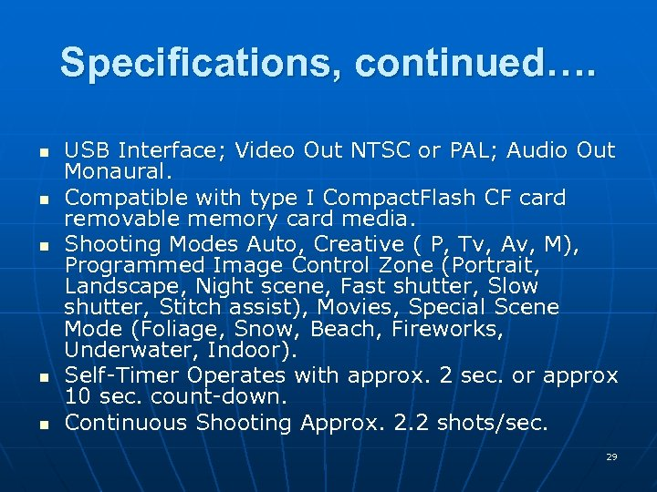 Specifications, continued…. n n n USB Interface; Video Out NTSC or PAL; Audio Out