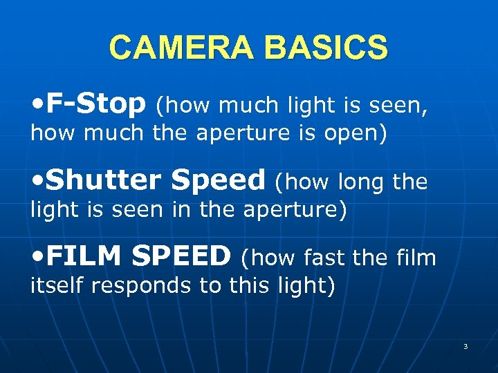 CAMERA BASICS • F-Stop (how much light is seen, how much the aperture is