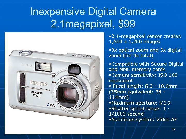 Inexpensive Digital Camera 2. 1 megapixel, $99 • 2. 1 -megapixel sensor creates 1,