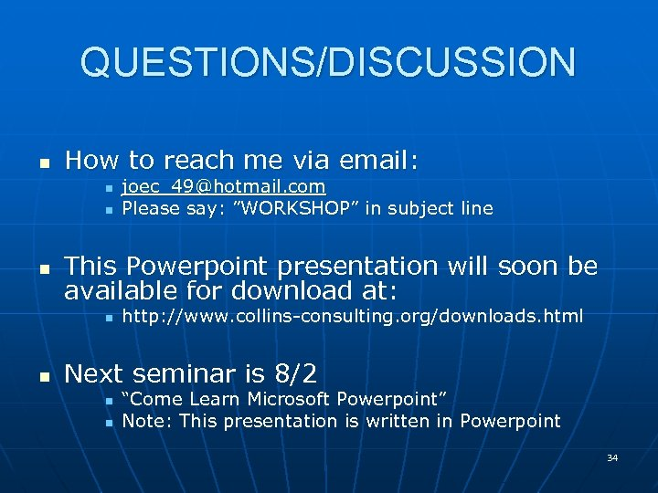 QUESTIONS/DISCUSSION n How to reach me via email: n n n This Powerpoint presentation