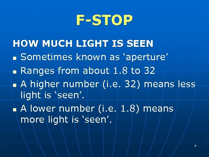 F-STOP HOW MUCH LIGHT IS SEEN n Sometimes known as 'aperture' n Ranges from