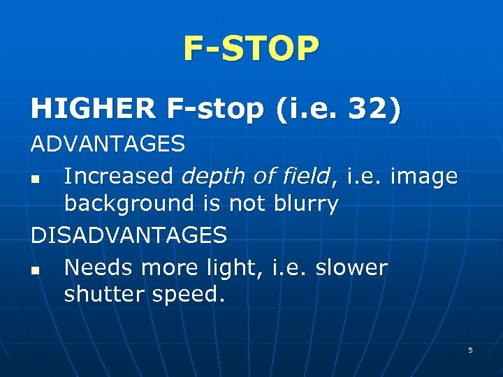F-STOP HIGHER F-stop (i. e. 32) ADVANTAGES n Increased depth of field, i. e.