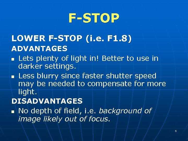 F-STOP LOWER F-STOP (i. e. F 1. 8) ADVANTAGES n Lets plenty of light