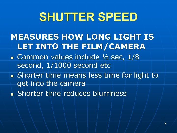 SHUTTER SPEED MEASURES HOW LONG LIGHT IS LET INTO THE FILM/CAMERA n n n